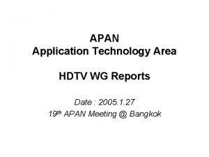 APAN Application Technology Area HDTV WG Reports Date