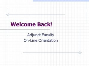 Welcome Back Adjunct Faculty OnLine Orientation Orientation Process