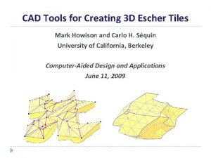 CAD Tools for Creating 3 D Escher Tiles