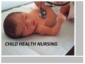 CHILD HEALTH NURSING Pediatric nursing or child health