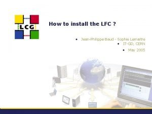How to install the LFC JeanPhilippe Baud Sophie