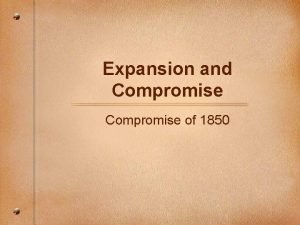 Expansion and Compromise of 1850 Missouri Compromise 1820