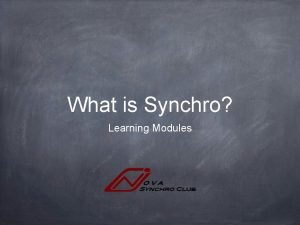 What is Synchro Learning Modules Learning Modules What