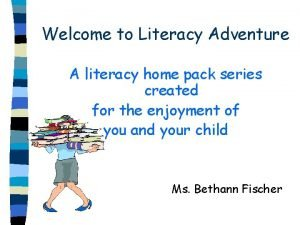 Welcome to Literacy Adventure A literacy home pack