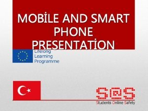 MOBLE AND SMART PHONE PRESENTATON The Age Of