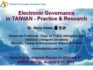 Taiwan EGovernance Research Center Electronic Governance in TAIWAN