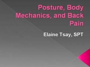 Posture Body Mechanics and Back Pain Elaine Tsay