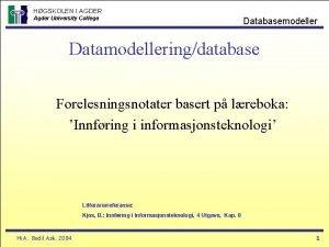 HGSKOLEN I AGDER Agder University College Databasemodeller Datamodelleringdatabase