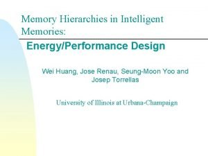 Memory Hierarchies in Intelligent Memories EnergyPerformance Design Wei