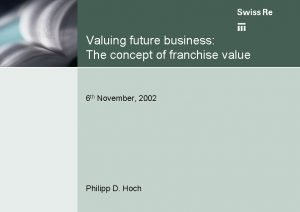 Valuing future business The concept of franchise value