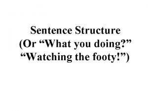 Sentence Structure Or What you doing Watching the
