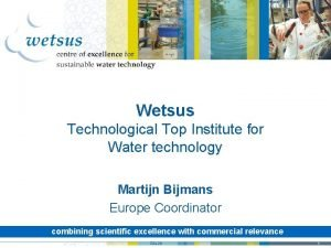 Wetsus Technological Top Institute for Water technology Martijn