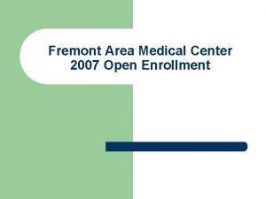 Fremont Area Medical Center 2007 Open Enrollment Agenda
