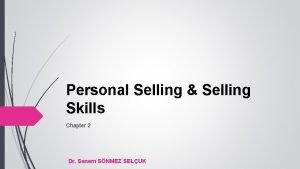 Personal Selling Selling Skills Chapter 2 Dr Senem