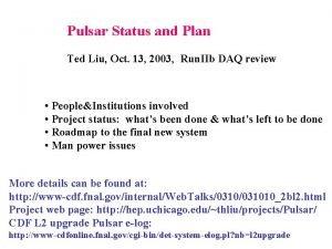Pulsar Status and Plan Ted Liu Oct 13