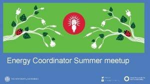 Energy Coordinator Summer meetup Agenda housekeeping 13 00