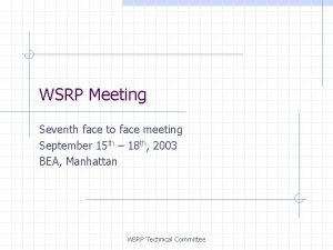 WSRP Meeting Seventh face to face meeting September