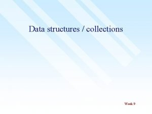 Data structures collections Week 9 Data structures informally