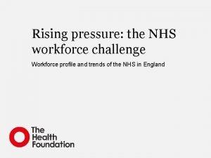 Rising pressure the NHS workforce challenge Workforce profile