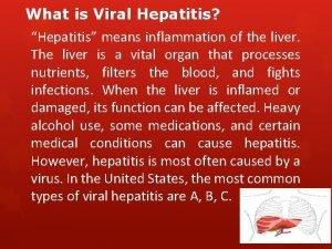What is Viral Hepatitis Hepatitis means inflammation of