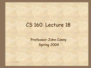 CS 160 Lecture 18 Professor John Canny Spring