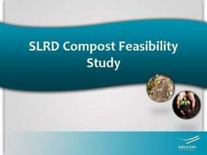 SLRD Compost Feasibility Study Presentation Outline Background on