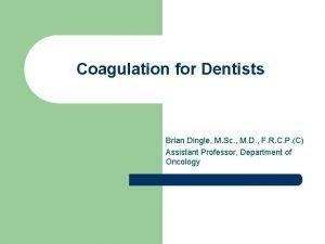 Coagulation for Dentists Brian Dingle M Sc M