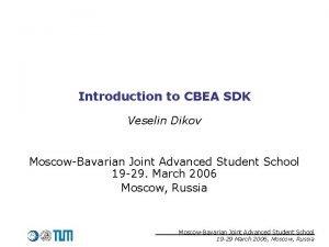 Introduction to CBEA SDK Veselin Dikov MoscowBavarian Joint
