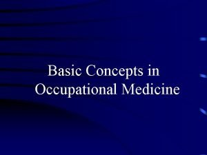 Basic Concepts in Occupational Medicine Aims Objectives Aim