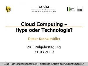 Cloud Computing Hype oder Technologie Dieter Kranzlmller ZKI