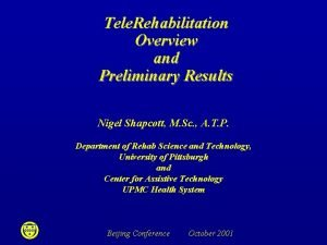 Tele Rehabilitation Overview and Preliminary Results Nigel Shapcott