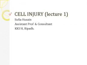 CELL INJURY lecture 1 Sufia Husain Assistant Prof