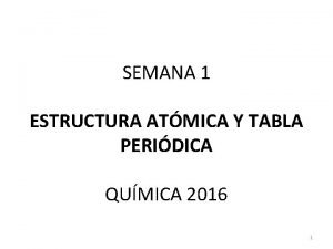 SEMANA 1 ESTRUCTURA ATMICA Y TABLA PERIDICA QUMICA