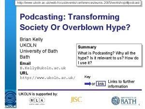 http www ukoln ac ukwebfocuseventsconferenceseunis2005workshoppodcast Podcasting Transforming Society