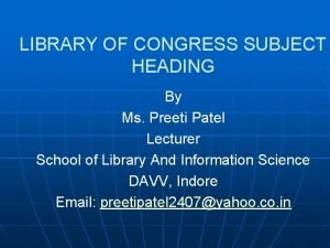 LIBRARY OF CONGRESS SUBJECT HEADING By Ms Preeti