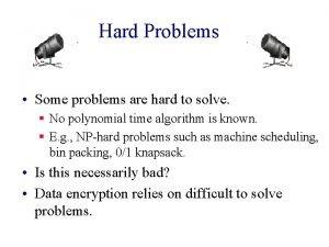 Hard Problems Some problems are hard to solve