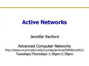 Active Networks Jennifer Rexford Advanced Computer Networks http