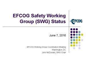 EFCOG Safety Working Group SWG Status June 7