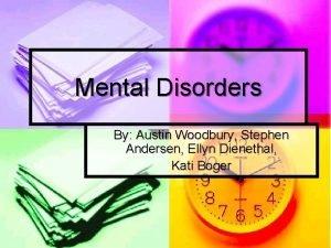 Mental Disorders By Austin Woodbury Stephen Andersen Ellyn