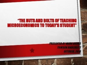 THE NUTS AND BOLTS OF TEACHING MICROECONOMICS TO