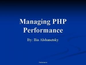 Managing PHP Performance By Ilia Alshanetsky Performance CompilerOpcode