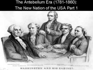 The Antebellum Era 1781 1860 The New Nation