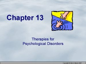Chapter 13 Therapies for Psychological Disorders Copyright Allyn