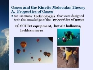 Gases and the Kinetic Molecular Theory A Properties