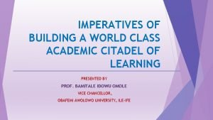 IMPERATIVES OF BUILDING A WORLD CLASS ACADEMIC CITADEL