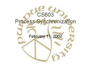CS 603 Process Synchronization February 11 2002 Synchronization