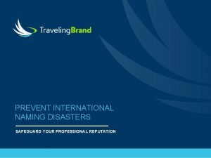 PREVENT INTERNATIONAL NAMING DISASTERS SAFEGUARD YOUR PROFESSIONAL REPUTATION