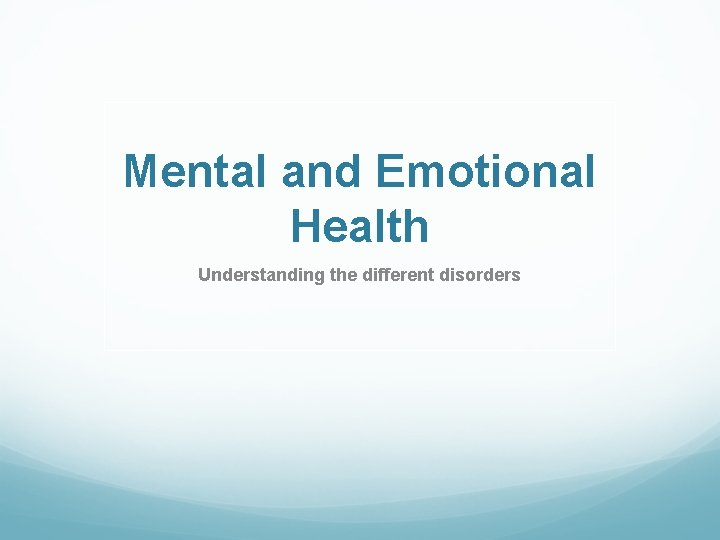 Mental and Emotional Health Understanding the different disorders