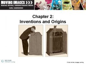 Chapter 2 Inventions and Origins 2011 Delmar Cengage