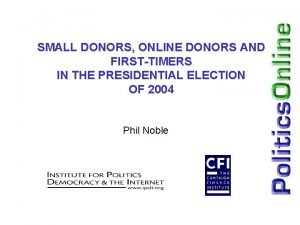 SMALL DONORS ONLINE DONORS AND FIRSTTIMERS IN THE